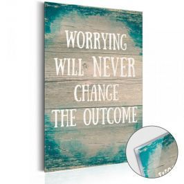 Obraz na szkle akrylowym -   Worrying will never change the outcome [Glass]