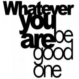 Napis na ścianę dekoracyjny DEKOSIGN WHATEVER YOU ARE BE GOOD ONE